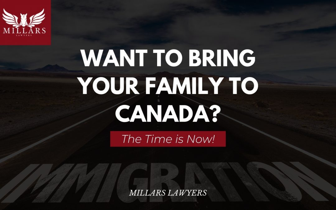 Want to Bring Your Family to Canada? The Time is Now!