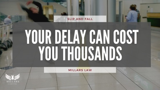 Slip and Fall  – Your Delay Can Cost You Thousands
