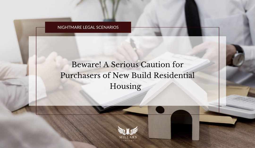 Beware!  A Serious Caution for Purchasers of  New Build Residential Housing